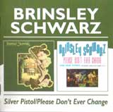 SILVER PISTOL | PLEASE DON'T EVER CHANGE / BRINSLEY SCHWARZ