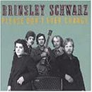 PLEASE DON'T EVER CHANGE / BRINSLEY SCHWARZ