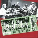 SURRENDER TO THE RHYTHM / BRINSLEY SCHWARZ