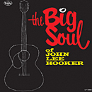THE BIG SOUL OF / JOHN LEE HOOKER
