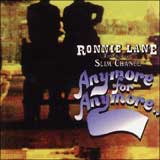 ANYMORE FOR ANYMORE / RONNIE LANE & SLIM CHANCE